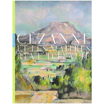 Cezanne and the Master Painters. A dream of Italy - Exhibition catalogue