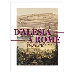 From Alesia to Rome. The archaeological adventure of Napoleon III - Exhibition catalogue