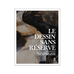 Drawing without reserve - Collections of the Musée des Arts Décoratifs - Exhibition catalogue