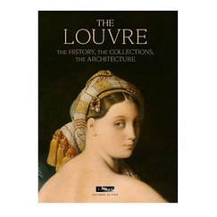 The Louvre - The History, the Collections, the Architecture - English edition