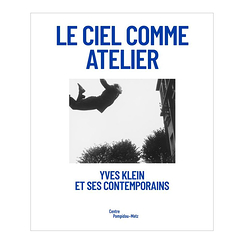 The Sky as a Studio. Yves Klein and his contemporaries - Exhibition catalogue