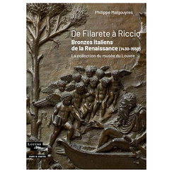 From Filarete to Riccio. Italian Bronzes of the Renaissance (1430-1550) - The Louvre Museum Collection
