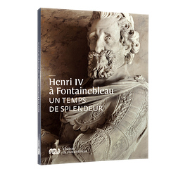 Exhibition catalogue de l'exposition Henri IV à Fontainebleau - Un temps de splendeur
