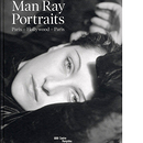 Man Ray. Portraits Paris - Hollywood - Paris
