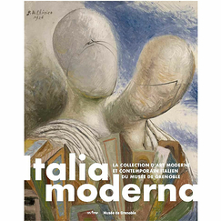 Italia Moderna The collection of modern and contemporary Italian art of the Musée de Grenoble - Exhibition catalogue