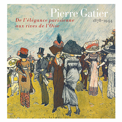 Pierre Gatier (1878-1944). From the elegance of Paris to the banks of the Oise - Exhibition catalogue