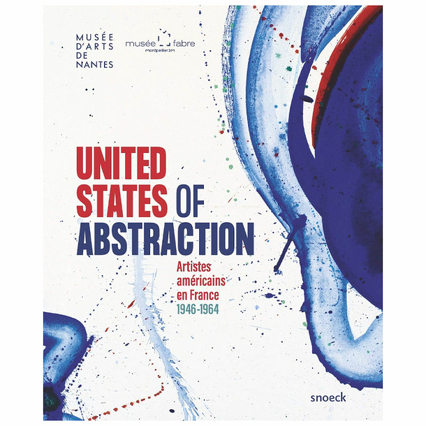 United States of Abstraction. Artistes américains en France, 1946-1964 - Catalogue d'exposition