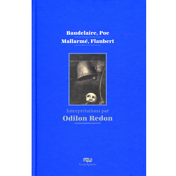 Baudelaire, Poe, Mallarmé, Flaubert. Interprétations par Odilon Redon