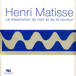 Exhibition catalogue Henri Matisse - La dissolution du trait et de la couleur