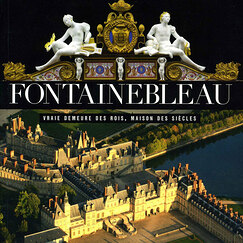 Guide - Fontainebleau. True abode of Kings, Palace of the ages
