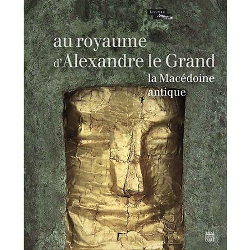 Catalogue d'exposition Au royaume d'Alexandre le Grand - La Macédoine antique
