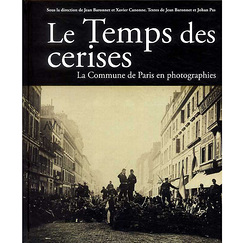 Le Temps des cerises - La Commune de Paris en photographies