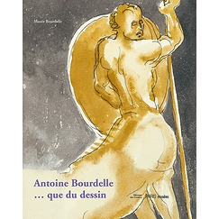 Exhibition Catalogue Antoine Bourdelle - Que du dessin