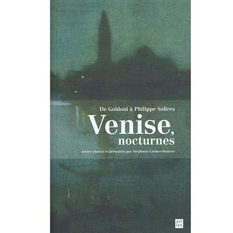 Venise, nocturnes. De Goldoni à Philippe Sollers