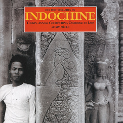 Des photographes en Indochine, Tonkin, Annam, Cochinchine, Cambodge et Laos au 19e siècle