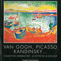 Van Gogh, Picasso, Kandinsky... : collection Merzbacher, le mythe de la couleur