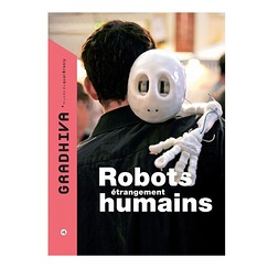 The Gradhiva journal No15 Robots étrangement humains