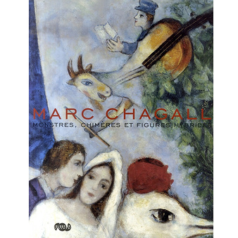 Marc Chagall - Monstres, chimères et figures hybrides
