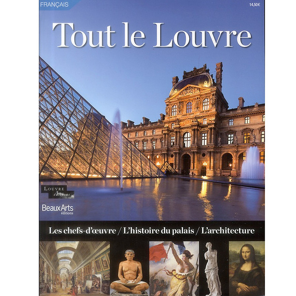 All the Louvre - The masterpieces, the history of the palace, the architecture