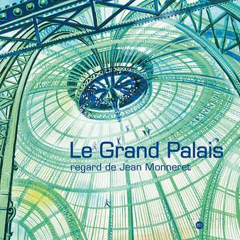 Le Grand Palais regard de Jean Monneret