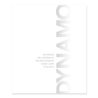 Dynamo, Un siècle de lumière et de mouvement dans l'art 1913-2013