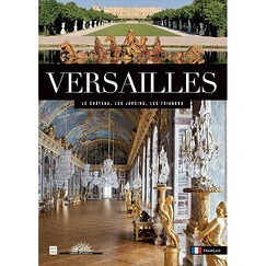 Versailles : The Château, The Gardens, The Trianons