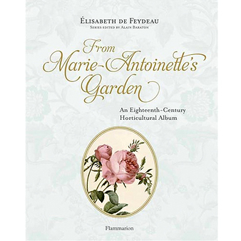 From Marie Antoinette's Garden - An Eighteenth-Century Horticultural Album