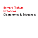 Bernard Tschumi - Notations. Diagrammes & Séquences