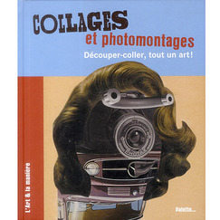 Collages et photomontages - Découper-coller, tout un art !