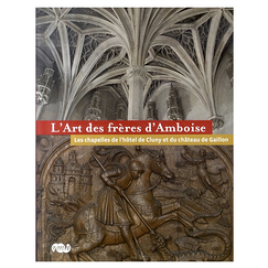 The Art of the Amboise brothers. The chapels of the Hôtel de Cluny and the Château de Gaillon - Exhibition catalogue
