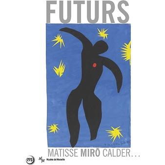 Futurs - Matisse, Miro, Calder...
