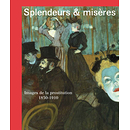 Splendour and Miseries. Pictures of Prostitution in France, 1850-1910