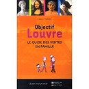Objective Louvre : the guide to family visits