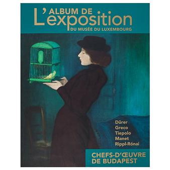 Chefs-d'œuvre de Budapest, Dürer, Greco, Tiepolo, Manet, Rippl-Rónai... - L'album de l'exposition